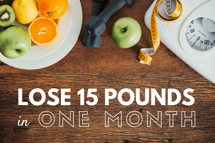 Want to lose 15 pounds in only one month? Try these tried-and-true tips!
